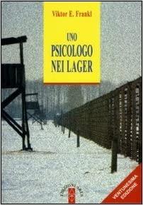 Uno psicologo nei lager, di Viktor Frankl. Come nasce la logoterapia